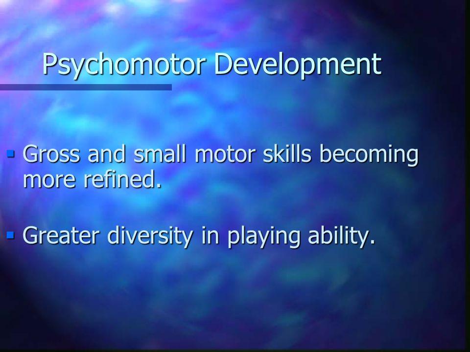 Psychomotor Development n Physically mature individuals demonstrate stronger motor skills.