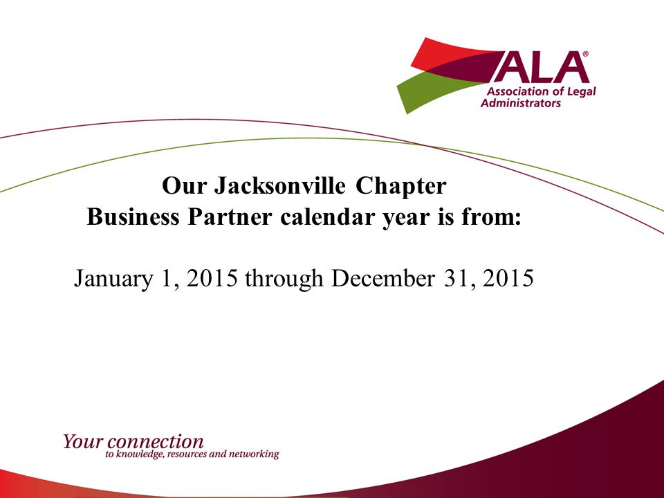 Our Jacksonville Chapter Business Partner calendar year is from: January 1, 2015 through December 31, 2015
