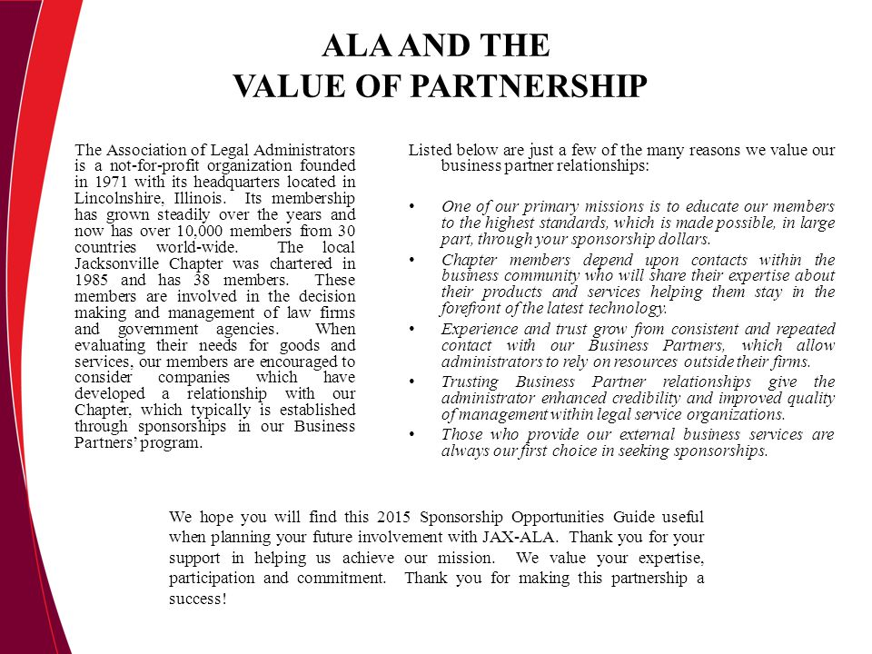 ALA AND THE VALUE OF PARTNERSHIP The Association of Legal Administrators is a not-for-profit organization founded in 1971 with its headquarters located in Lincolnshire, Illinois.