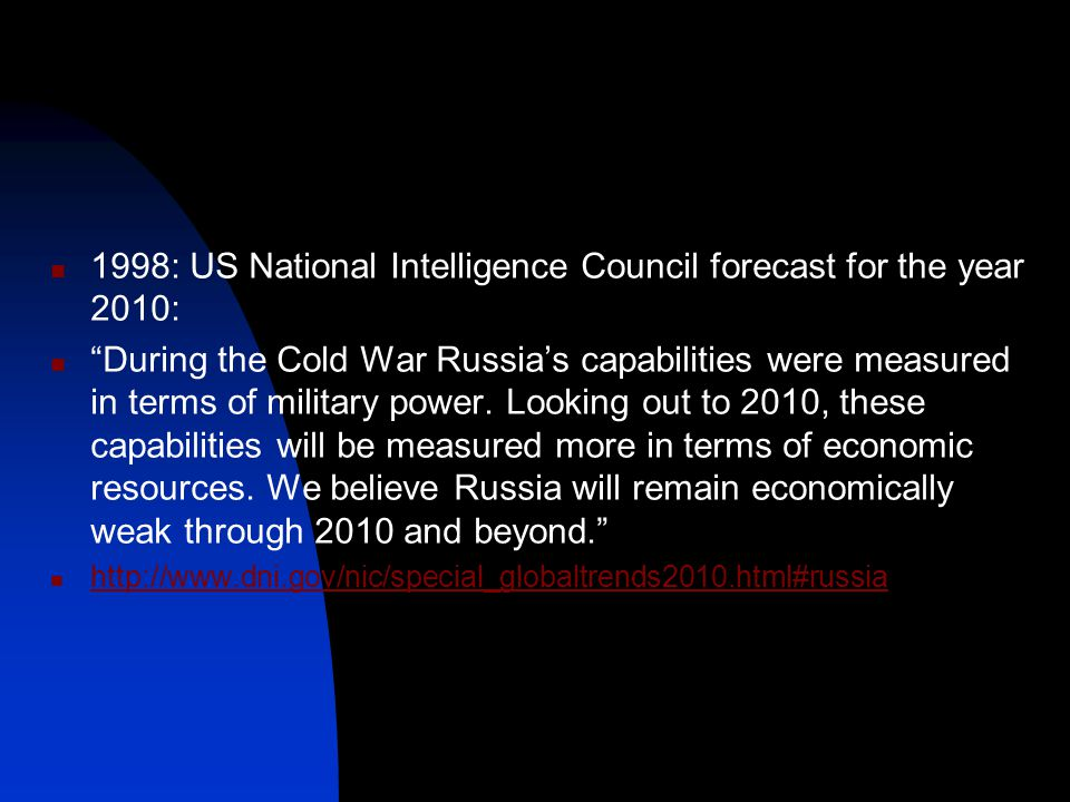 1998: US National Intelligence Council forecast for the year 2010: During the Cold War Russia's capabilities were measured in terms of military power.