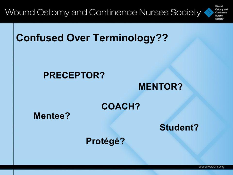 Confused Over Terminology PRECEPTOR MENTOR COACH Mentee Protégé Student
