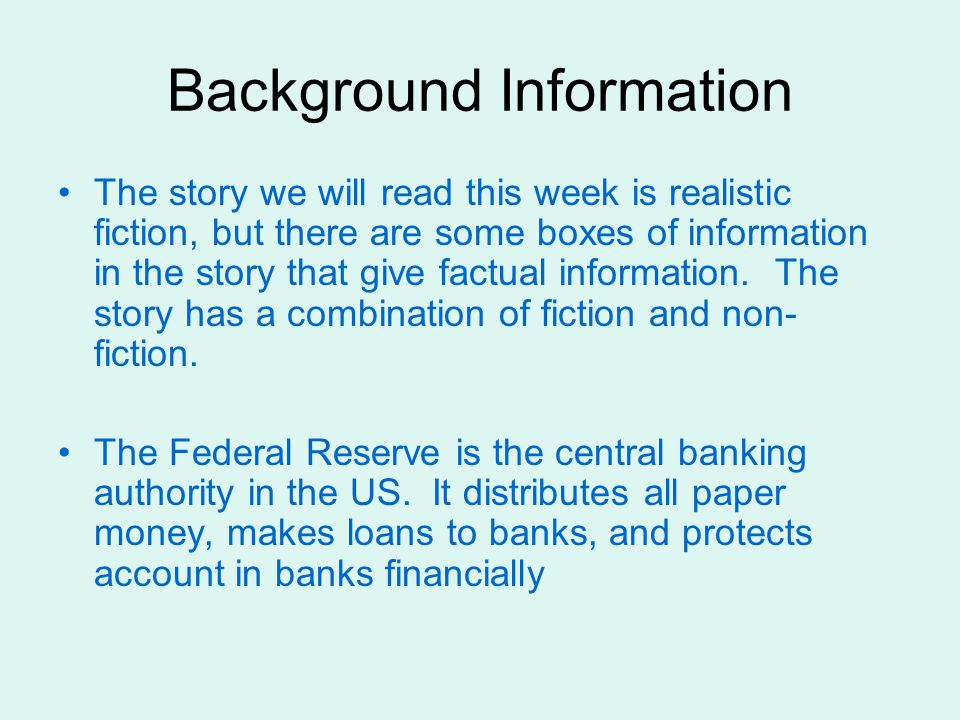 Background Information The story we will read this week is realistic fiction, but there are some boxes of information in the story that give factual i