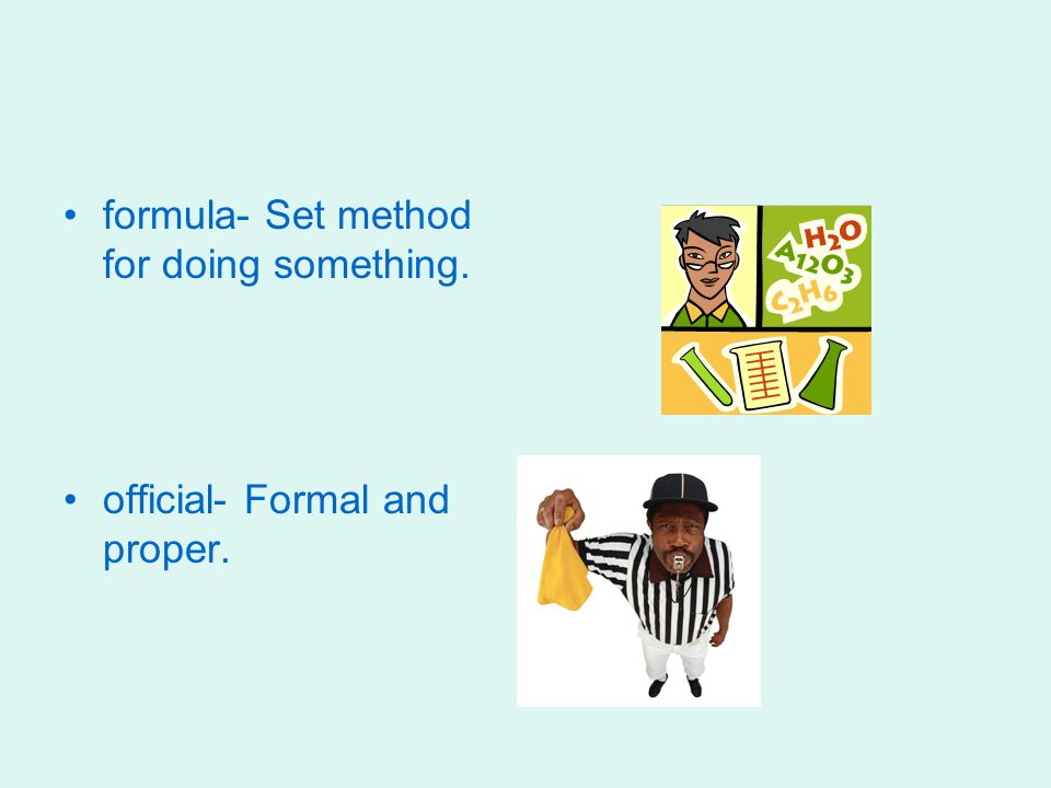 formula- Set method for doing something. official- Formal and proper.