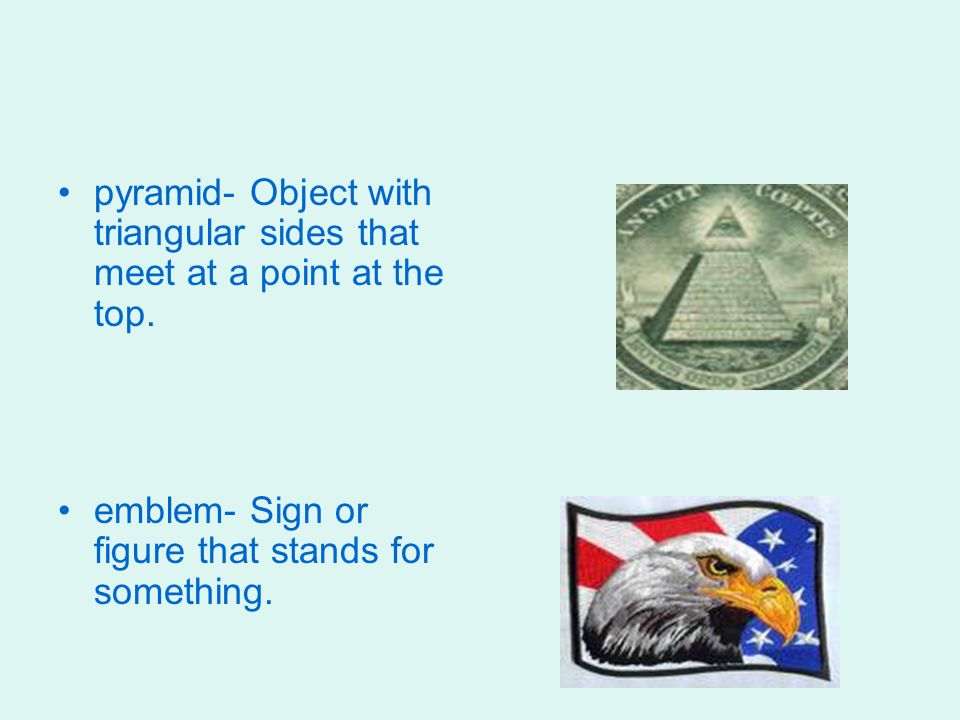 pyramid- Object with triangular sides that meet at a point at the top. emblem- Sign or figure that stands for something.