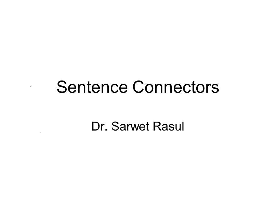 Sentence Connectors Dr. Sarwet Rasul