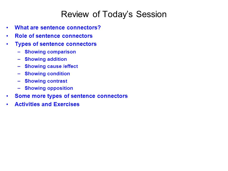 Review of Today's Session What are sentence connectors.
