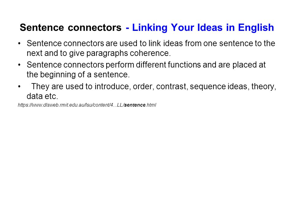 Sentence connectors - Linking Your Ideas in English Sentence connectors are used to link ideas from one sentence to the next and to give paragraphs coherence.