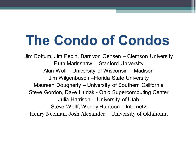 The Condo of Condos Jim Bottum, Jim Pepin, Barr von Oehsen – Clemson University Ruth Marinshaw – Stanford University Alan Wolf – University of Wiscons