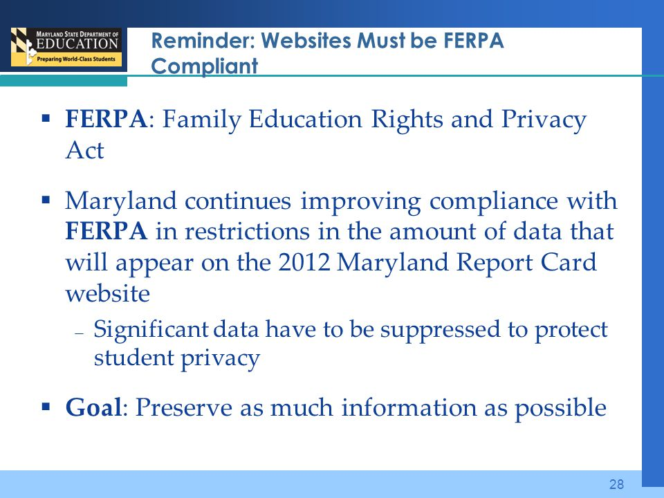 Reminder: Websites Must be FERPA Compliant  FERPA: Family Education Rights and Privacy Act  Maryland continues improving compliance with FERPA in re