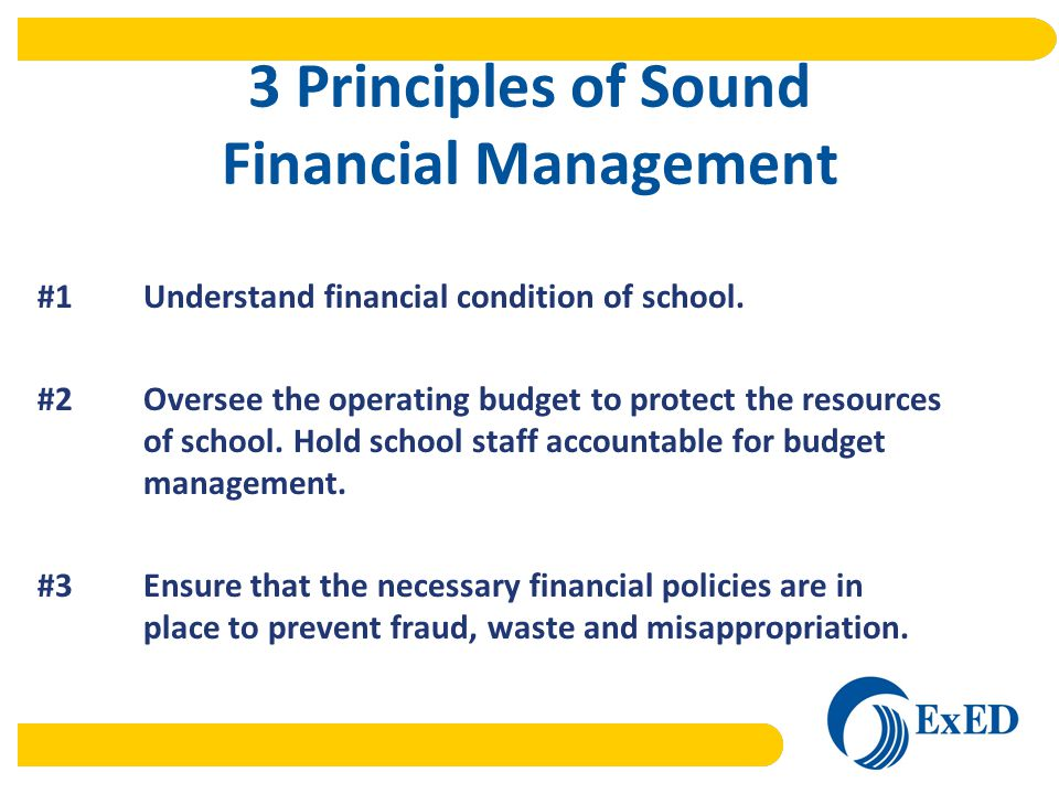 3 Principles of Sound Financial Management #1Understand financial condition of school.