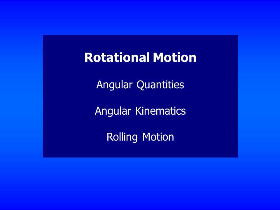 Rotational Motion Angular Quantities Angular Kinematics Rolling Motion