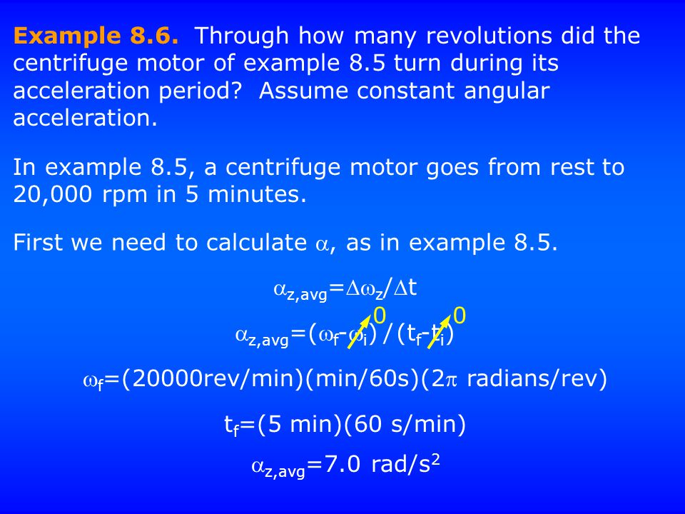 Example 8.6. Through how many revolutions did the centrifuge motor of example 8.5 turn during its acceleration period? Assume constant angular acceler