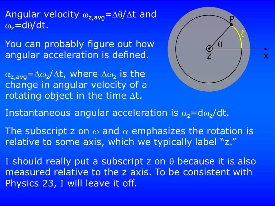 Angular velocity  z,avg =/t and  z =d/dt. You can probably figure out how angular acceleration is defined. P x  ℓ  z  z,avg = z /t, where