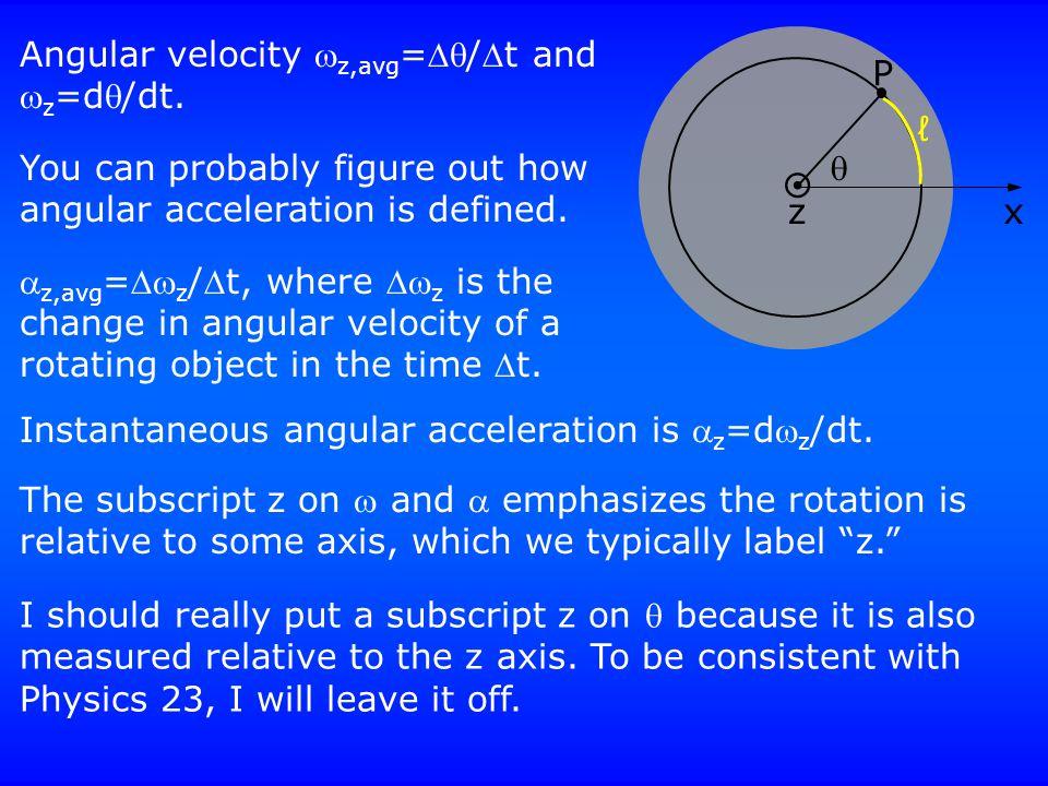 Angular velocity  z,avg =/t and  z =d/dt.