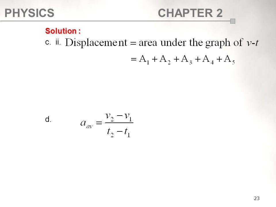 PHYSICSCHAPTER 2 23 Solution : c. ii. d.