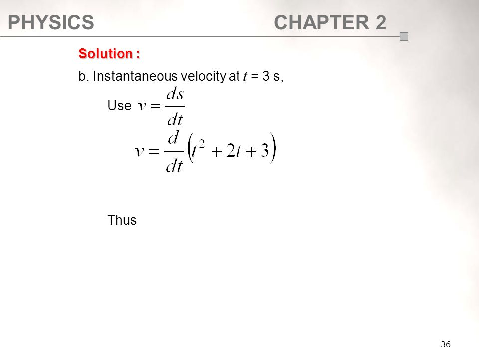 PHYSICSCHAPTER 2 36 Solution : b. Instantaneous velocity at t = 3 s, Use Thus