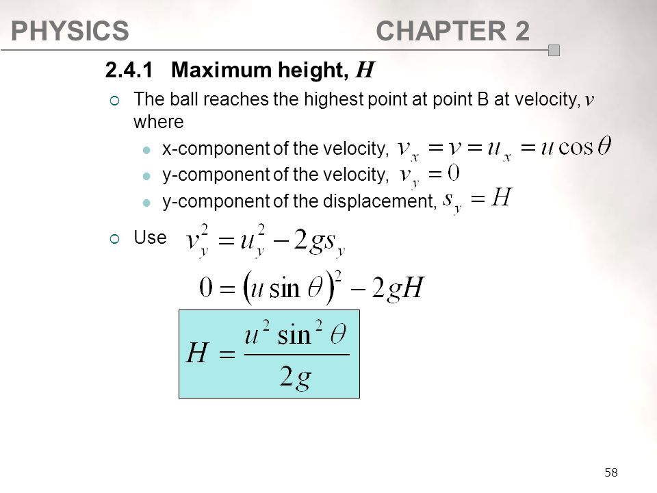 PHYSICSCHAPTER 2 58  The ball reaches the highest point at point B at velocity, v where x-component of the velocity, y-component of the velocity, y-c