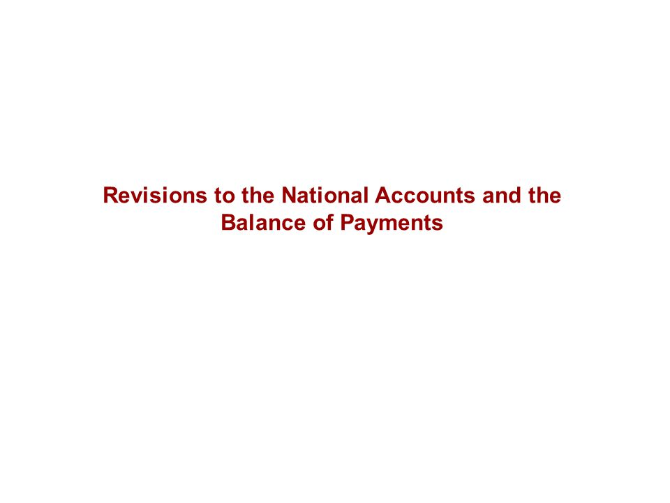 Revisions to the National Accounts and the Balance of Payments