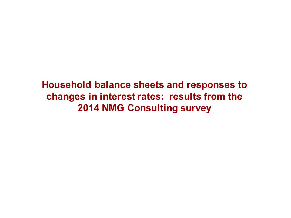 Household balance sheets and responses to changes in interest rates: results from the 2014 NMG Consulting survey