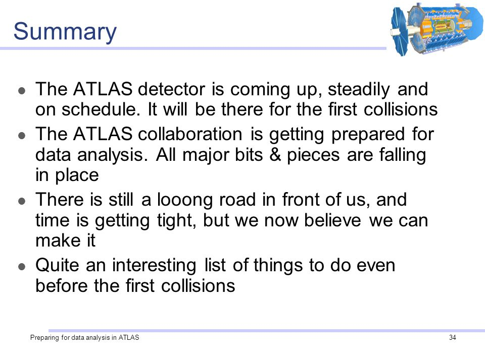 Preparing for data analysis in ATLAS34 Summary The ATLAS detector is coming up, steadily and on schedule.
