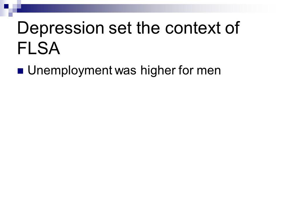 Depression set the context of FLSA Unemployment was higher for men