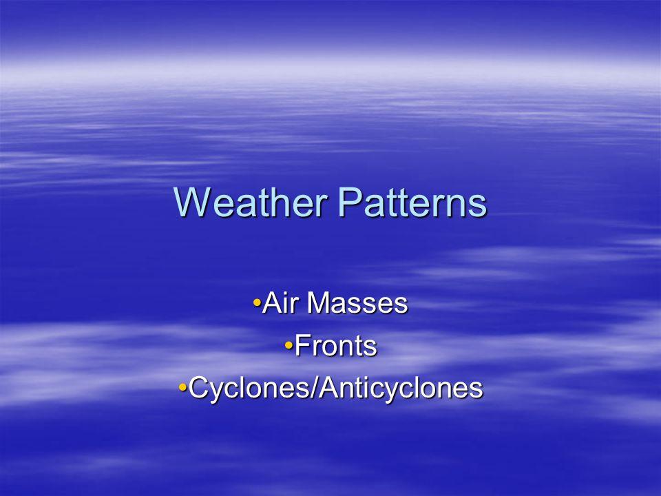 Air Masses  Huge body of air w/similar: –Temperature –Humidity –pressure