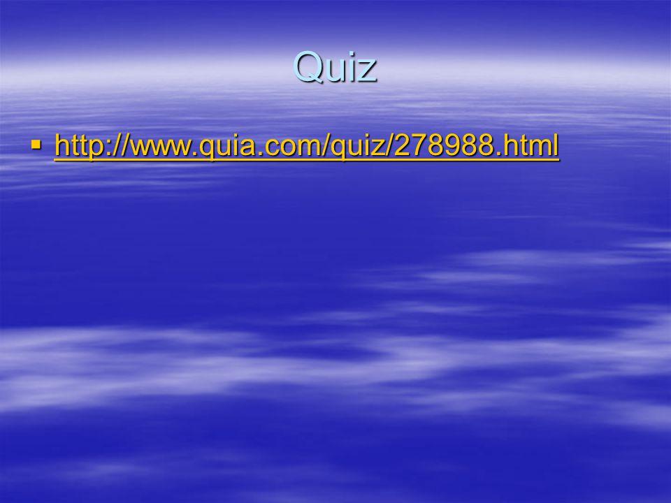Quiz  http://www.quia.com/quiz/278988.html http://www.quia.com/quiz/278988.html