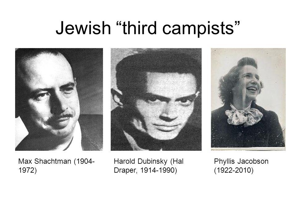 Jewish third campists Max Shachtman (1904- 1972) Harold Dubinsky (Hal Draper, 1914-1990) Phyllis Jacobson (1922-2010)