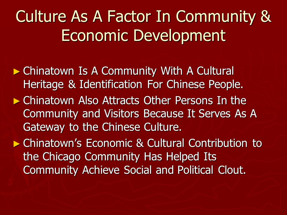 Culture As A Factor In Community & Economic Development ► Chinatown Is A Community With A Cultural Heritage & Identification For Chinese People.