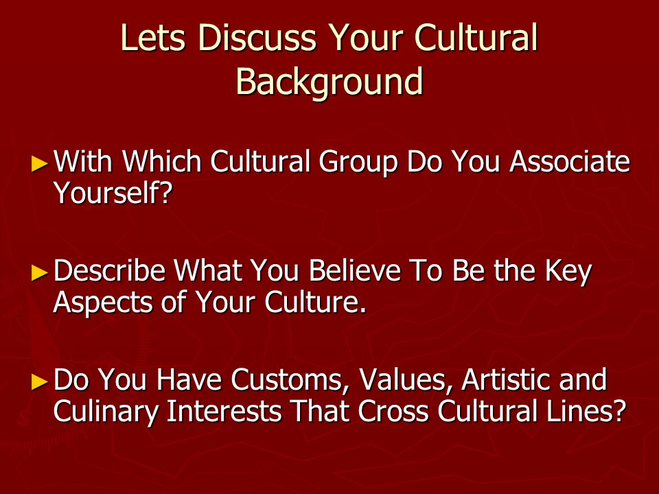Lets Discuss Your Cultural Background ► With Which Cultural Group Do You Associate Yourself.