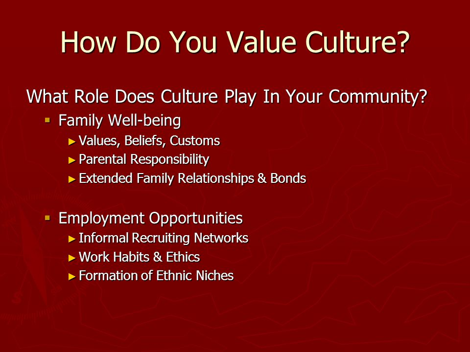How Do You Value Culture. What Role Does Culture Play In Your Community.