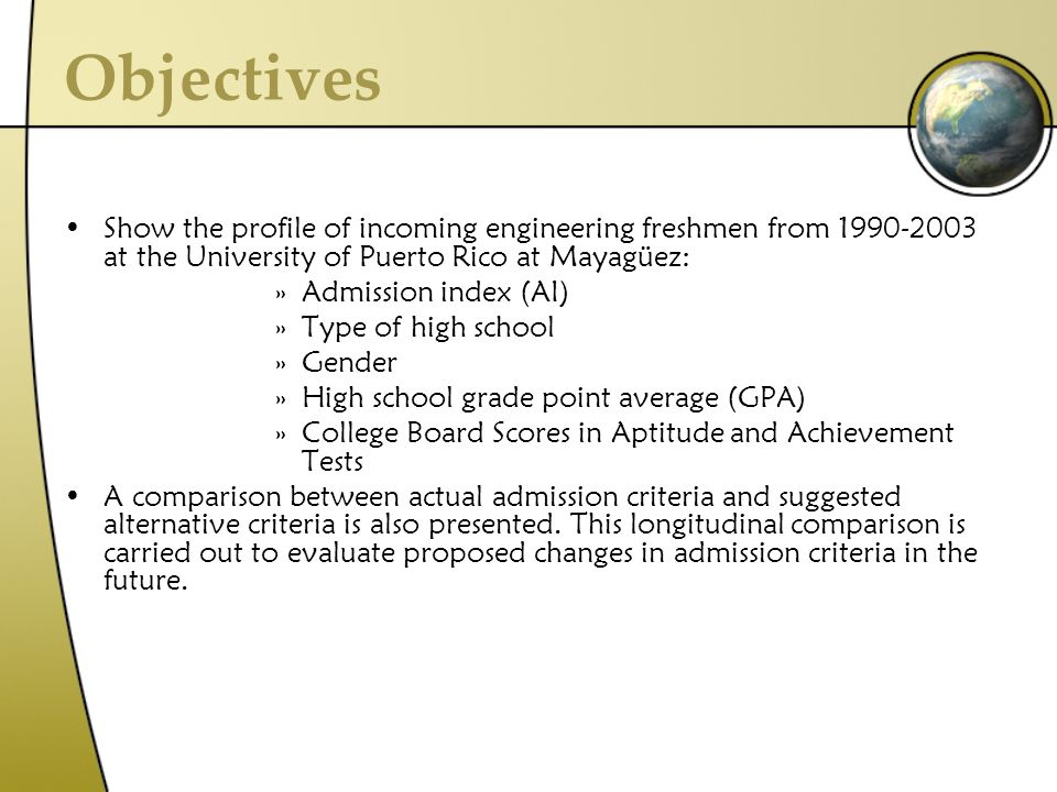Objectives Show the profile of incoming engineering freshmen from 1990-2003 at the University of Puerto Rico at Mayagüez: »Admission index (AI) »Type