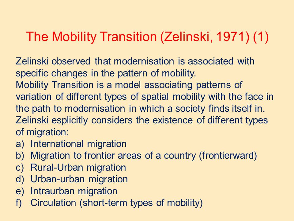 The Mobility Transition (Zelinski, 1971) (1) Zelinski observed that modernisation is associated with specific changes in the pattern of mobility. Mobi