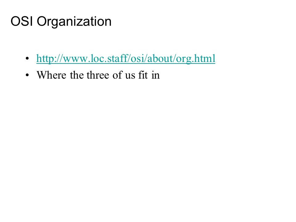 OSI Organization http://www.loc.staff/osi/about/org.html Where the three of us fit in