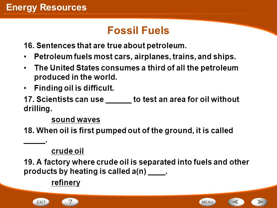 Energy Resources Fossil Fuels 16. Sentences that are true about petroleum. Petroleum fuels most cars, airplanes, trains, and ships. The United States