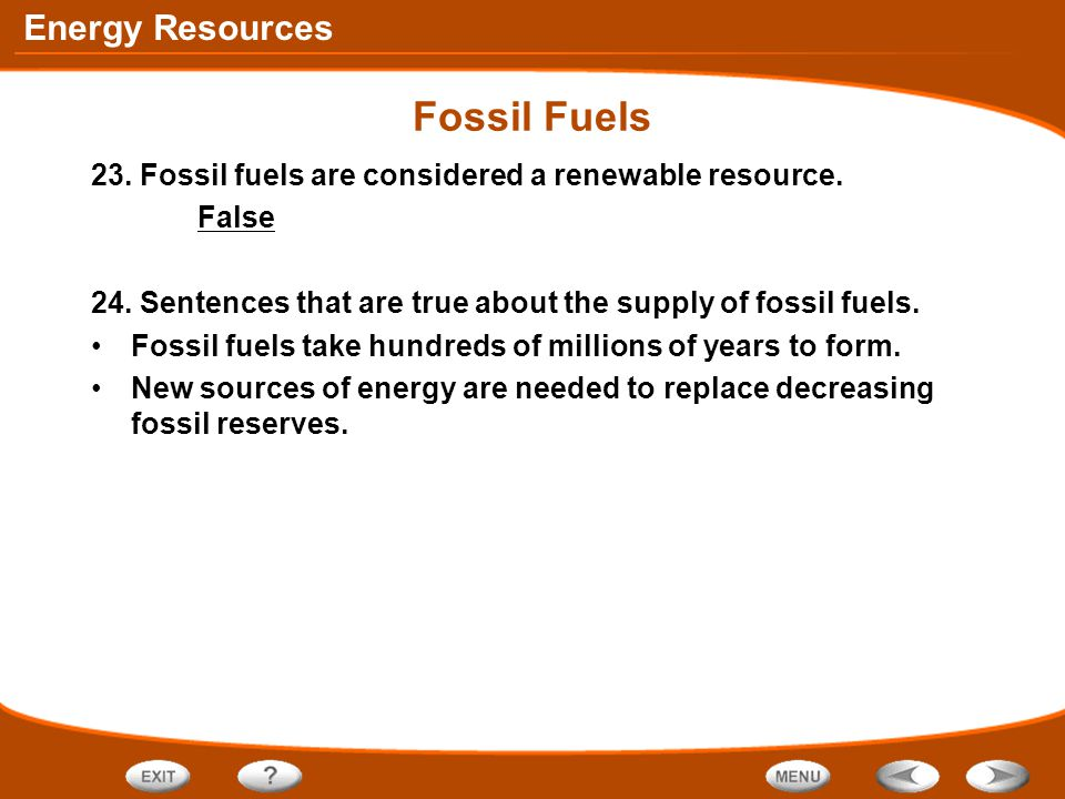 Energy Resources Fossil Fuels 23. Fossil fuels are considered a renewable resource. False 24. Sentences that are true about the supply of fossil fuels