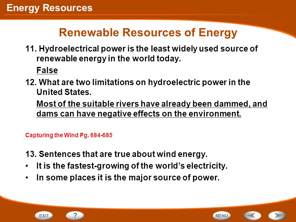 Energy Resources Renewable Resources of Energy 11. Hydroelectrical power is the least widely used source of renewable energy in the world today. False