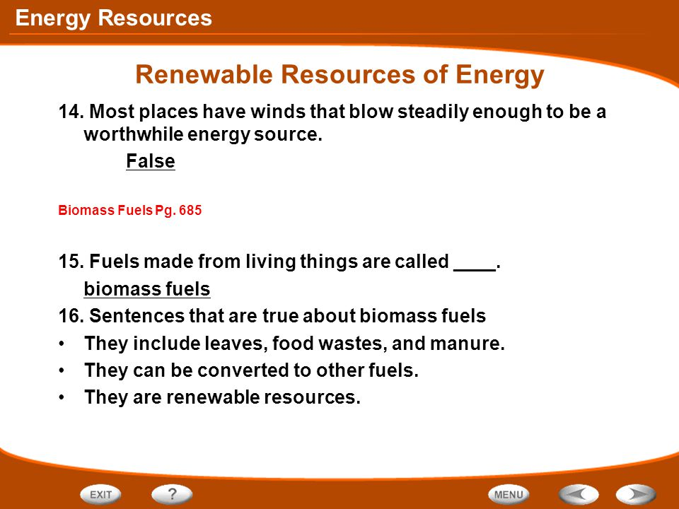 Energy Resources Renewable Resources of Energy 14. Most places have winds that blow steadily enough to be a worthwhile energy source. False Biomass Fu