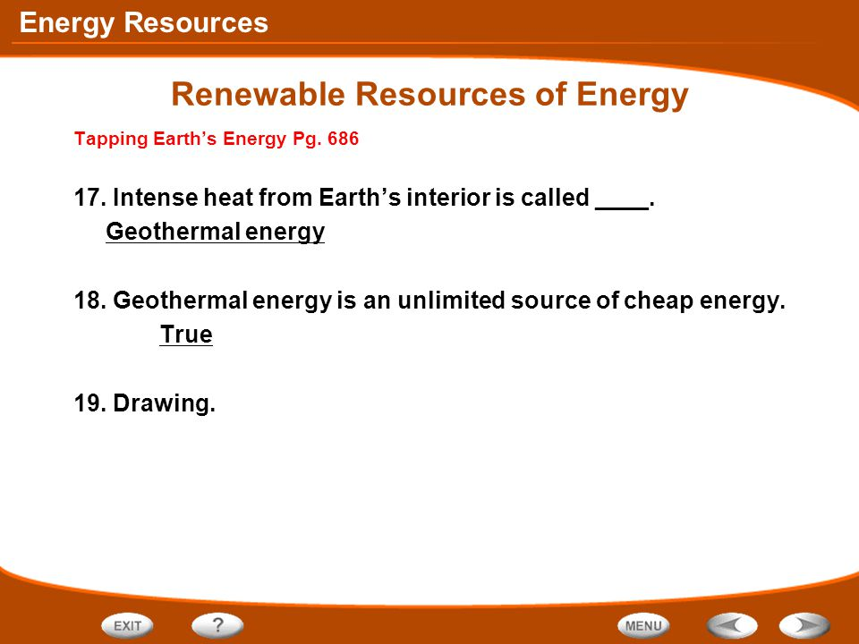 Energy Resources Renewable Resources of Energy Tapping Earth's Energy Pg. 686 17. Intense heat from Earth's interior is called ____. Geothermal energy