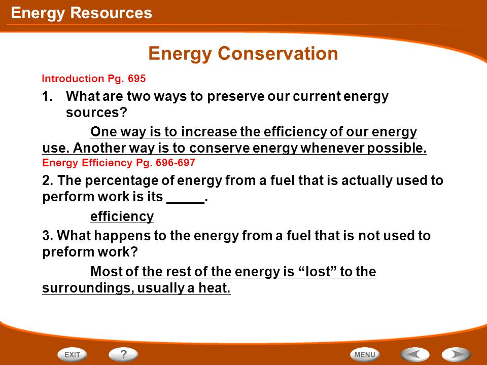Energy Resources Energy Conservation Introduction Pg. 695 1.What are two ways to preserve our current energy sources? One way is to increase the effic