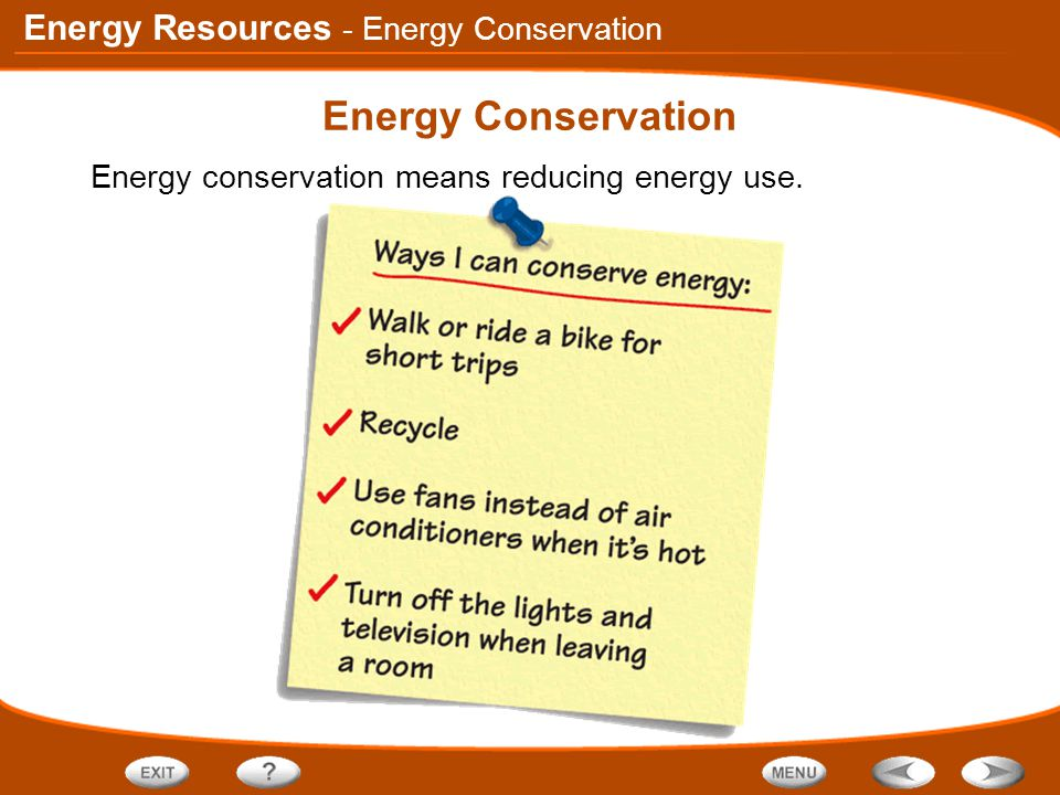 Energy Resources Energy Conservation Energy conservation means reducing energy use. - Energy Conservation