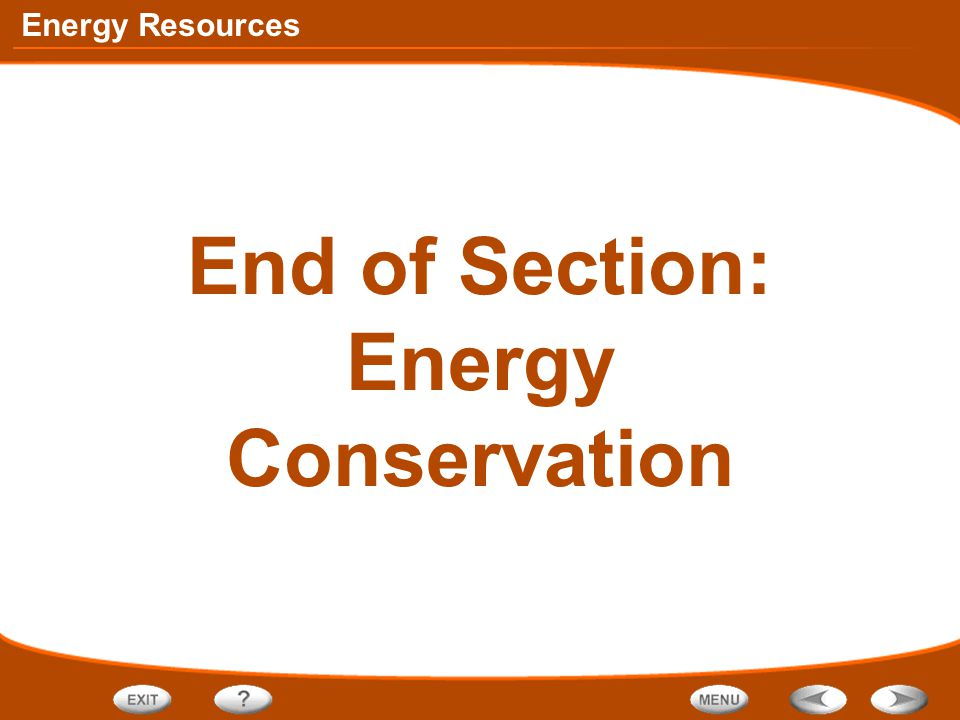 Energy Resources End of Section: Energy Conservation