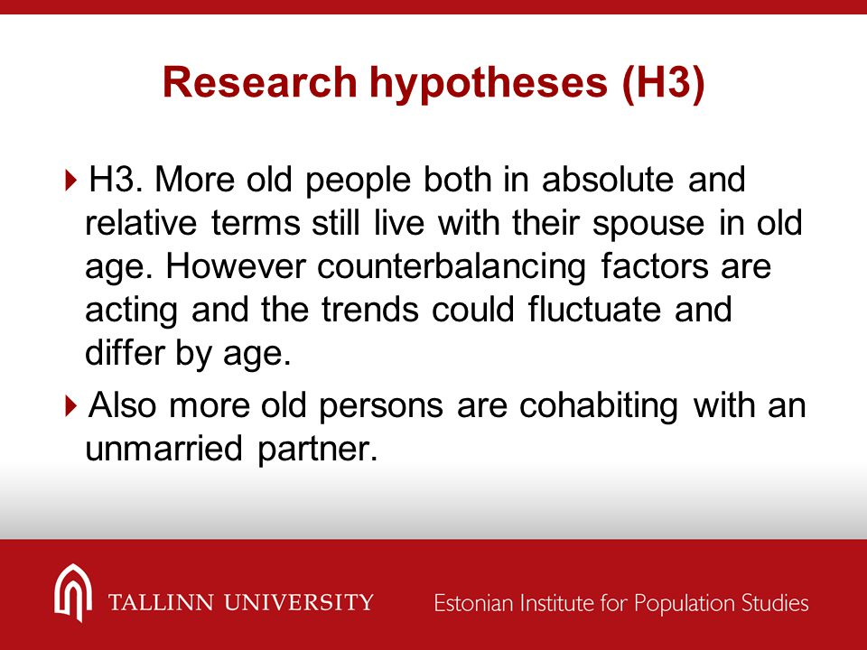 Research hypotheses (H3)  H3. More old people both in absolute and relative terms still live with their spouse in old age. However counterbalancing f