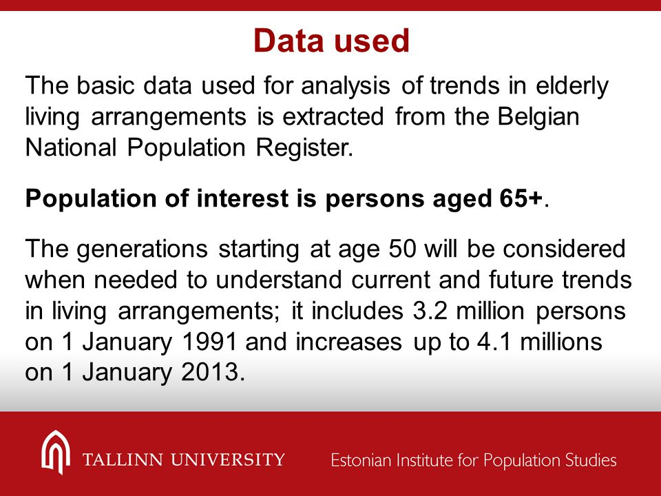 Data used The basic data used for analysis of trends in elderly living arrangements is extracted from the Belgian National Population Register. Popula