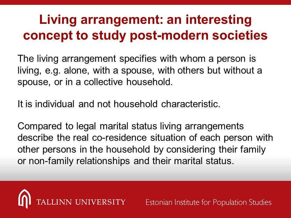 Living arrangement: an interesting concept to study post-modern societies The living arrangement specifies with whom a person is living, e.g.