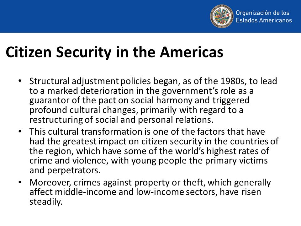 Citizen Security in the Americas Structural adjustment policies began, as of the 1980s, to lead to a marked deterioration in the government's role as