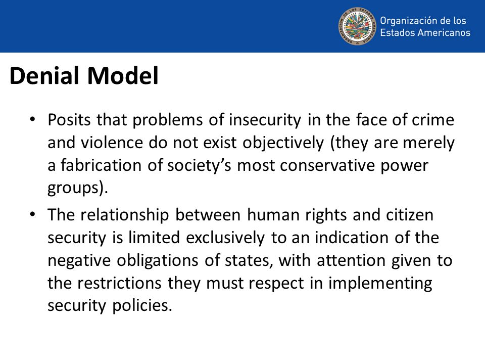 Denial Model Posits that problems of insecurity in the face of crime and violence do not exist objectively (they are merely a fabrication of society's most conservative power groups).