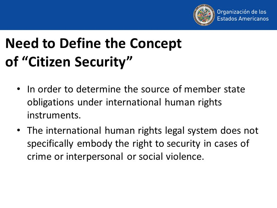 Need to Define the Concept of Citizen Security In order to determine the source of member state obligations under international human rights instruments.