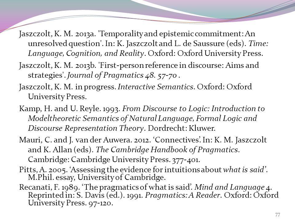 Jaszczolt, K. M. 1997. 'The Default De Re Principle for the interpretation of belief utterances'.