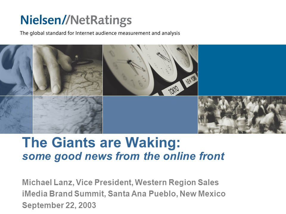 The Giants are Waking: some good news from the online front Michael Lanz, Vice President, Western Region Sales iMedia Brand Summit, Santa Ana Pueblo, New Mexico September 22, 2003